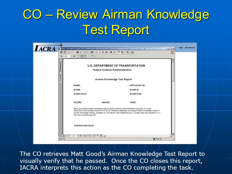 Certifying Officers Checklist With the review of Matt Goods Airman Knowledge Test Report, the CO can then move on to reviewing the 8710-1 application.