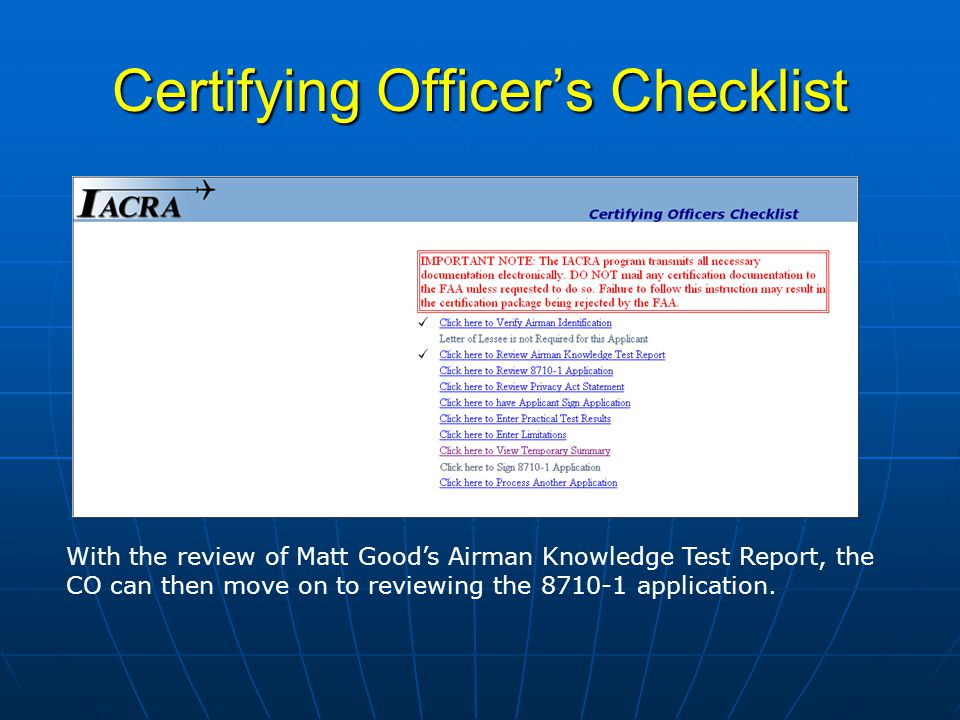 Certifying Officers Checklist With the review of Matt Goods Airman Knowledge Test Report, the CO can then move on to reviewing the application.