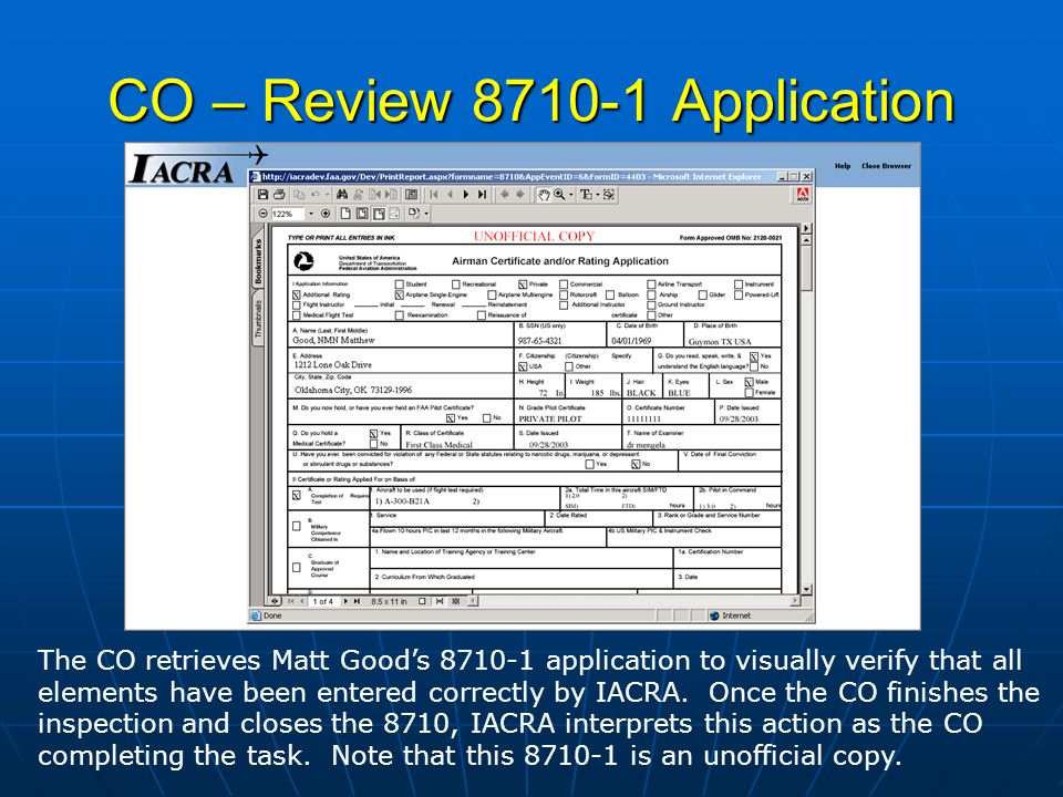 CO – Review Application The CO retrieves Matt Goods application to visually verify that all elements have been entered correctly by IACRA.