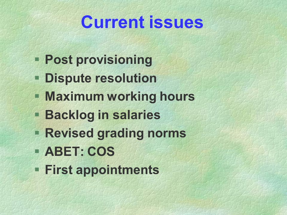 Current issues §Post provisioning §Dispute resolution §Maximum working hours §Backlog in salaries §Revised grading norms §ABET: COS §First appointment