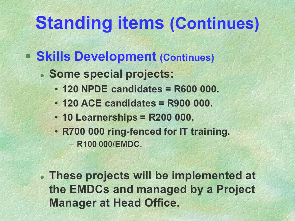 Standing items (Continues) §Skills Development (Continues) l Some special projects: 120 NPDE candidates = R600 000.