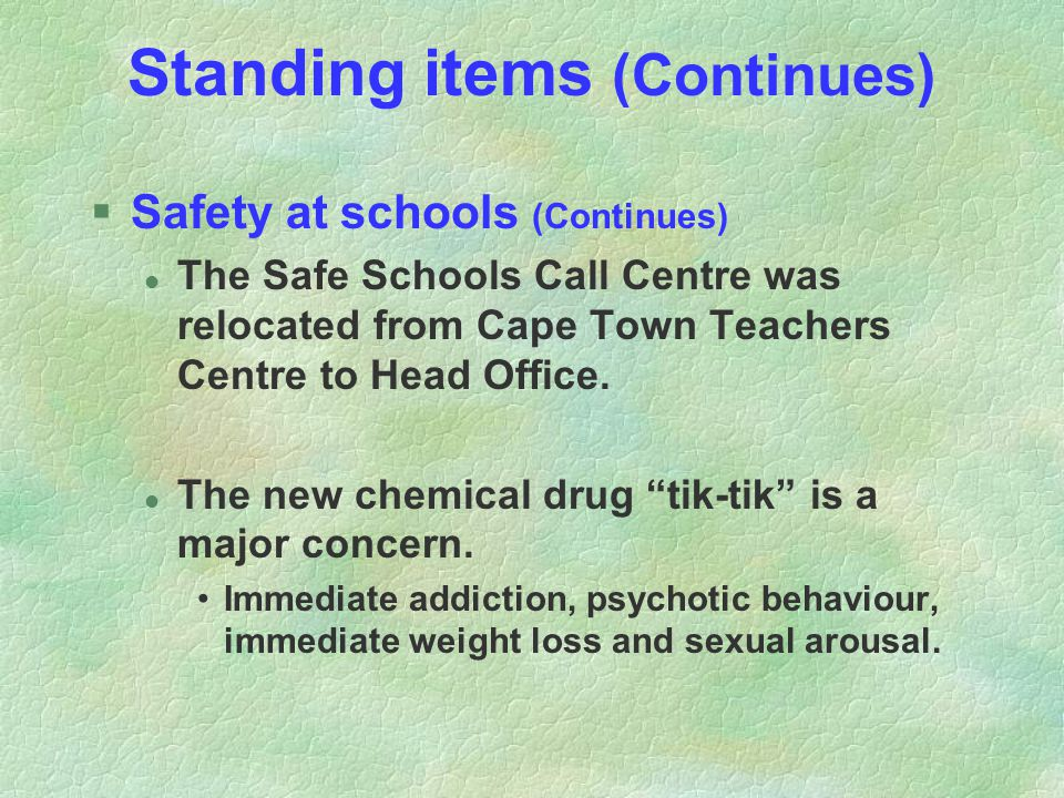 Standing items (Continues) §Safety at schools (Continues) l The Safe Schools Call Centre was relocated from Cape Town Teachers Centre to Head Office.