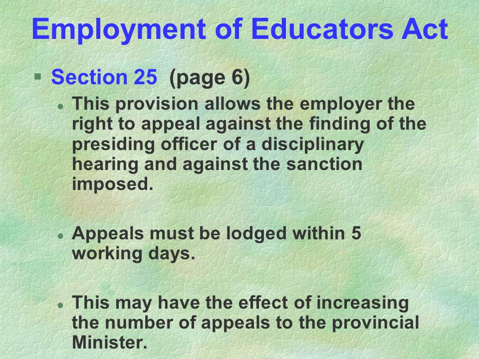 Employment of Educators Act §Section 25 (page 6) l This provision allows the employer the right to appeal against the finding of the presiding officer