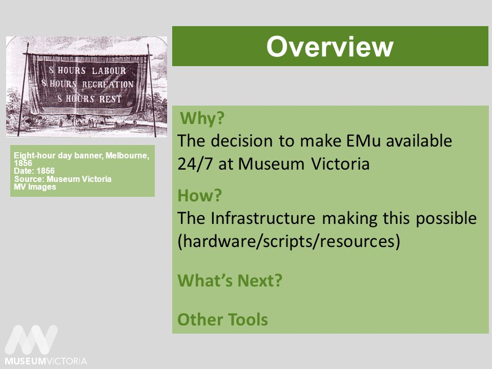 Overview Why. The decision to make EMu available 24/7 at Museum Victoria How.