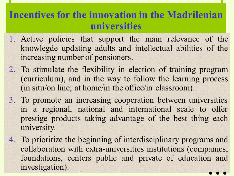 Incentives for the innovation in the Madrilenian universities 1.Active policies that support the main relevance of the knowlegde updating adults and intellectual abilities of the increasing number of pensioners.