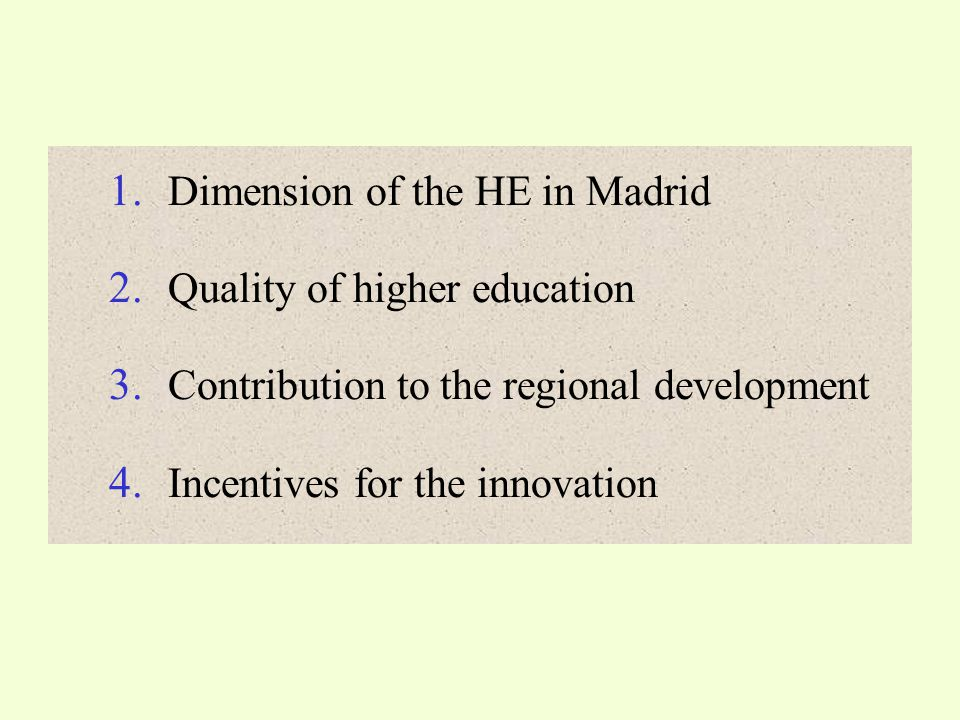 1.Dimension of the HE in Madrid 2. Quality of higher education 3.