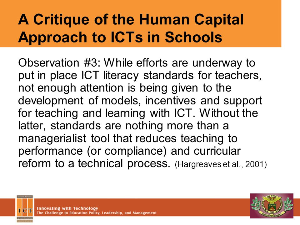 A Critique of the Human Capital Approach to ICTs in Schools Observation #3: While efforts are underway to put in place ICT literacy standards for teac