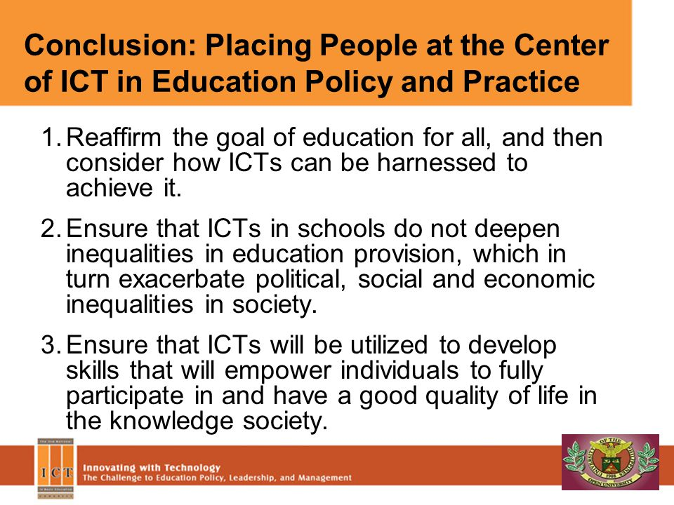 Conclusion: Placing People at the Center of ICT in Education Policy and Practice 1.Reaffirm the goal of education for all, and then consider how ICTs