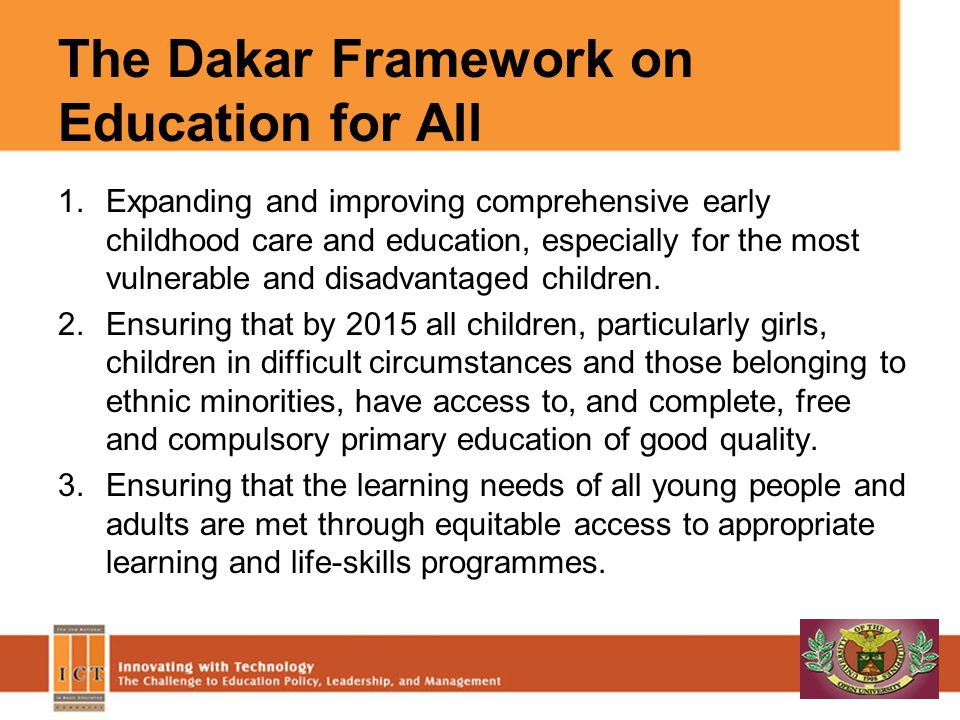 The Dakar Framework on Education for All 1.Expanding and improving comprehensive early childhood care and education, especially for the most vulnerabl