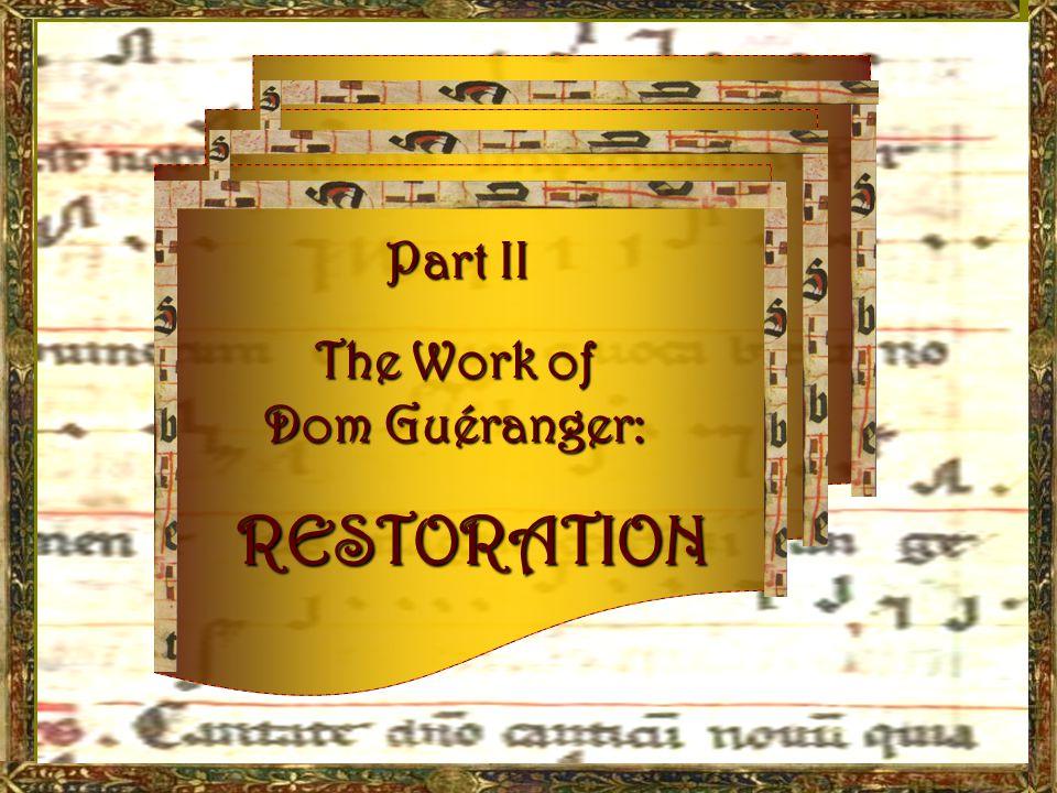 Hi hi voyez ce que jai fait à droite !| Part II Part II The Work of Dom Guéranger: RESTORATION RESTORATION