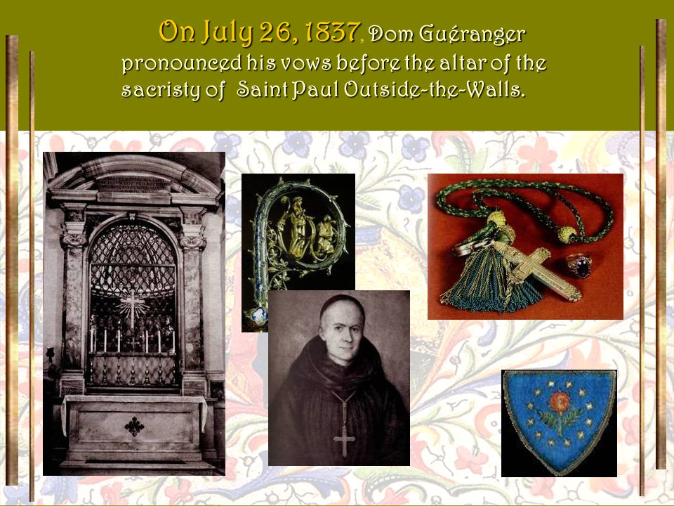 During each of his four voyages to Rome, Dom Guéranger brought with him the key to the monastery – represented here – to deposit it before the Confession of Saint Peter.