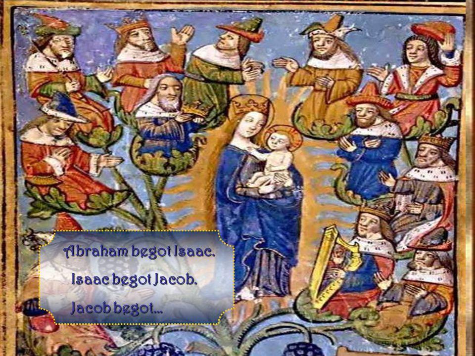 Abraham begot Isaac.Abraham begot Isaac. Isaac begot Jacob.