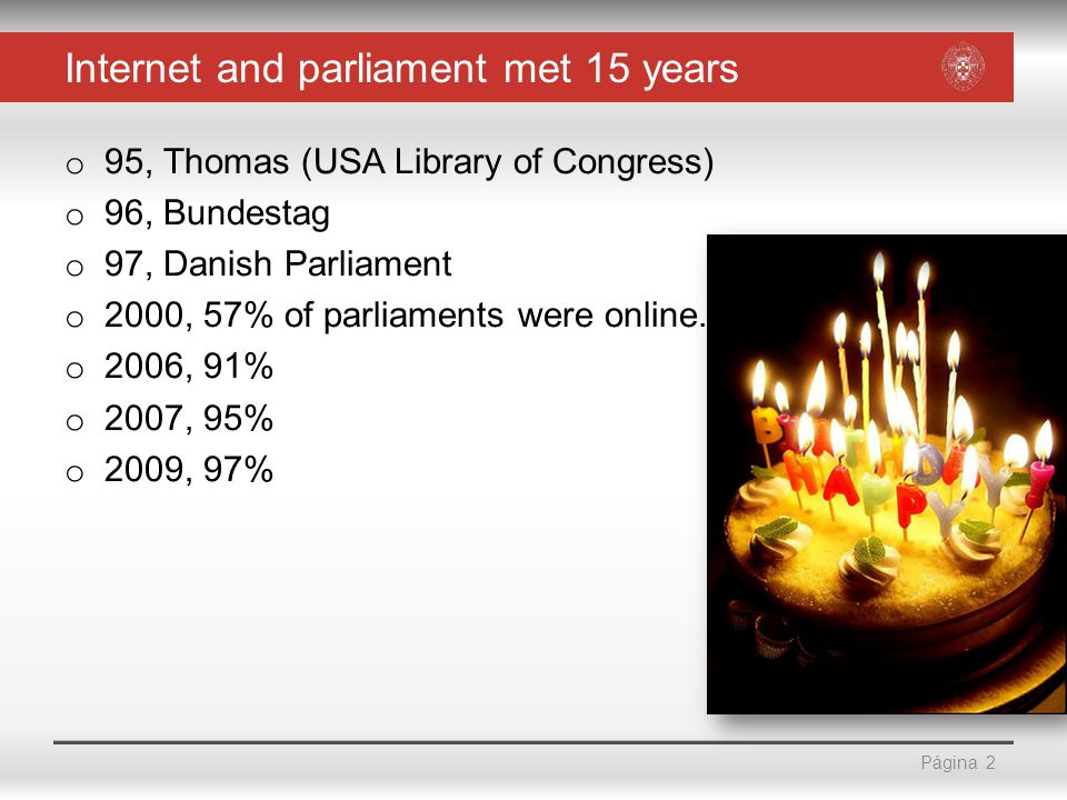 Página Internet and parliament met 15 years o 95, Thomas (USA Library of Congress) o 96, Bundestag o 97, Danish Parliament o 2000, 57% of parliaments were online.