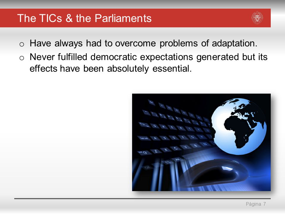Página The TICs & the Parliaments o Have always had to overcome problems of adaptation.