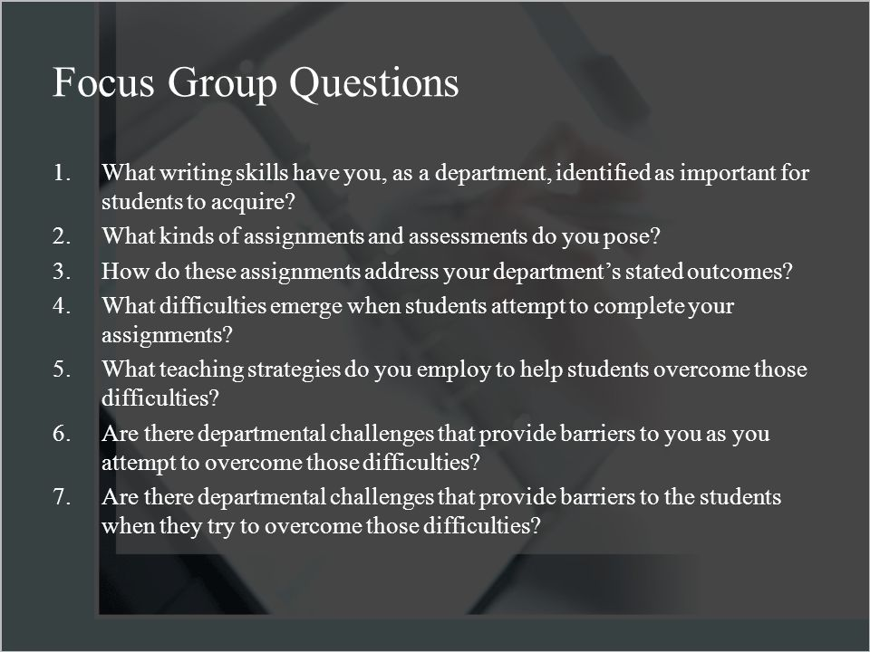 Focus Group Questions 1.What writing skills have you, as a department, identified as important for students to acquire.