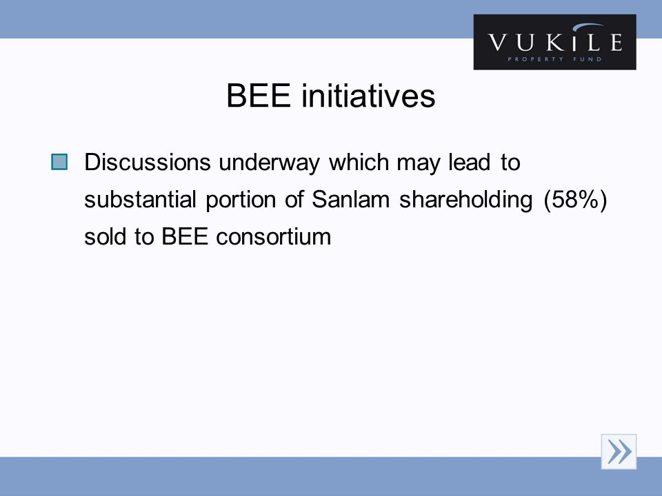 BEE initiatives Discussions underway which may lead to substantial portion of Sanlam shareholding (58%) sold to BEE consortium
