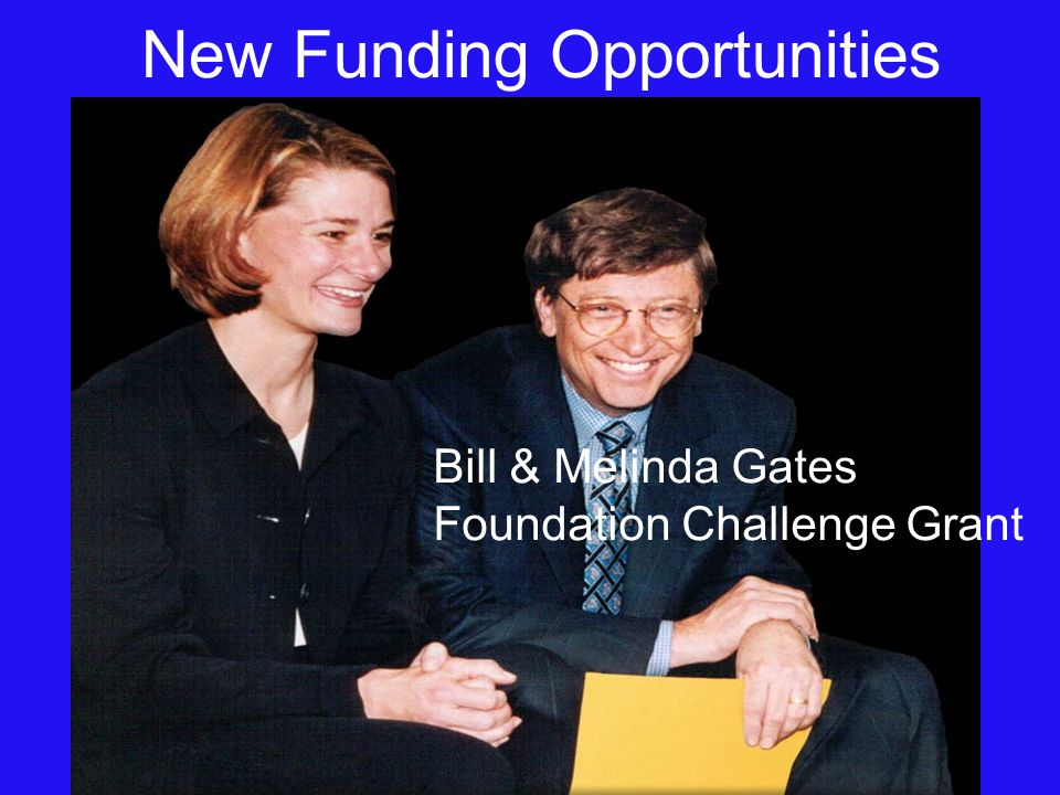 New Funding Opportunities Bill & Melinda Gates Foundation Challenge Grant