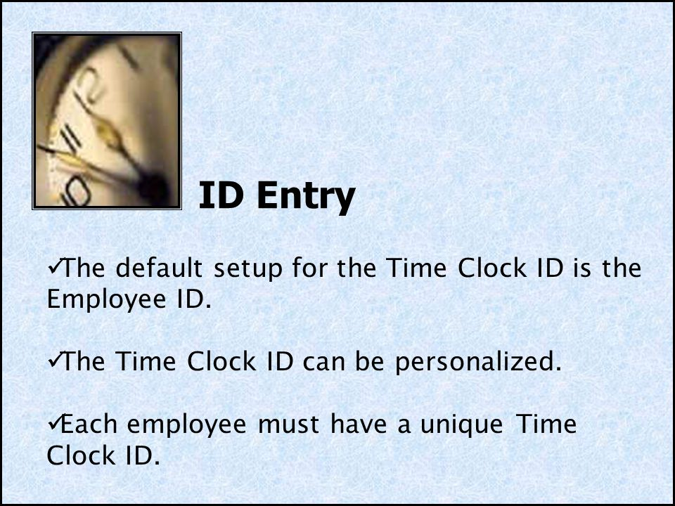Clocking In 1.ID Entry 2. Password Entry 3. Pay Code Entry 4.