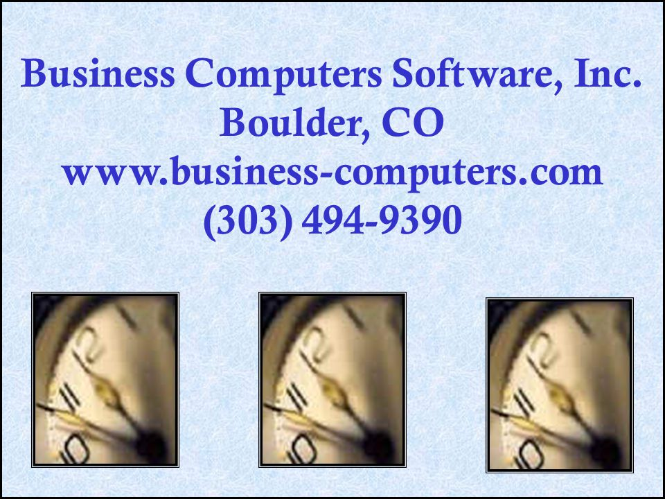 Business Computers Software, Inc. Boulder, CO www.business-computers.com (303) 494-9390