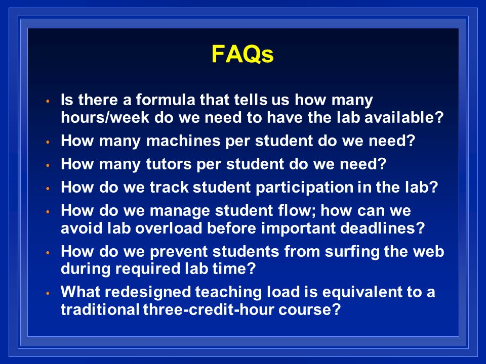 FAQs Is there a formula that tells us how many hours/week do we need to have the lab available.