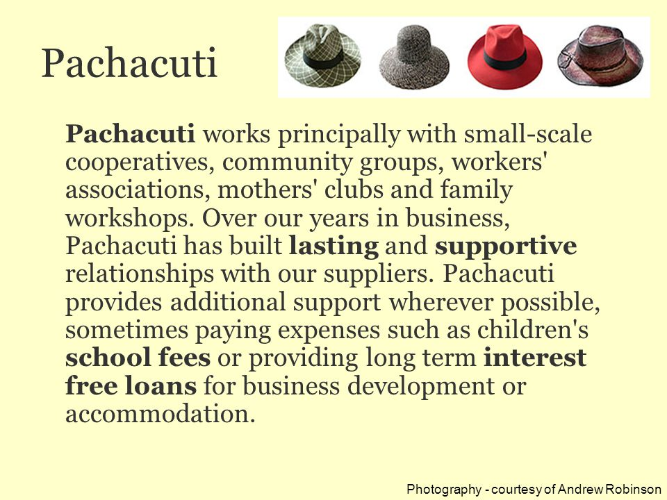 Pachacuti Pachacuti works principally with small-scale cooperatives, community groups, workers associations, mothers clubs and family workshops.