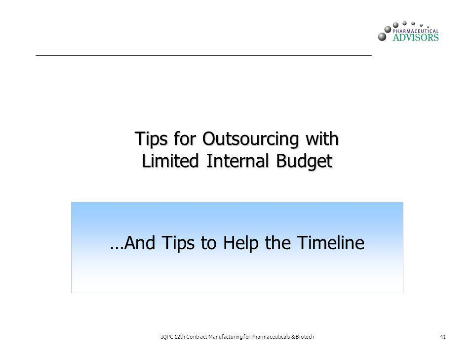 Tips for Outsourcing with Limited Internal Budget …And Tips to Help the Timeline IQPC 12th Contract Manufacturing for Pharmaceuticals & Biotech41