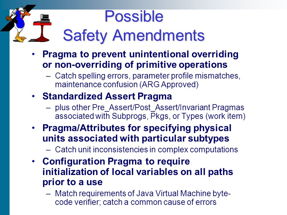 Possible Safety Amendments Pragma to prevent unintentional overriding or non-overriding of primitive operations –Catch spelling errors, parameter prof