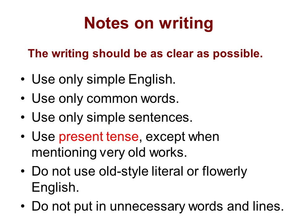 Notes on writing Use only simple English. Use only common words. Use only simple sentences. Use present tense, except when mentioning very old works.