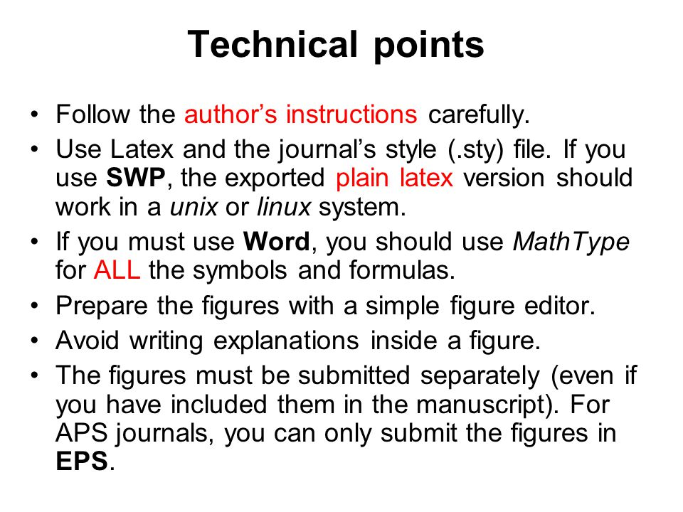 Technical points Follow the authors instructions carefully. Use Latex and the journals style (.sty) file. If you use SWP, the exported plain latex ver