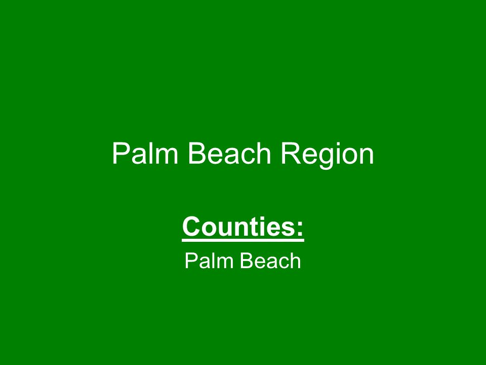 Palm Beach Region Counties: Palm Beach