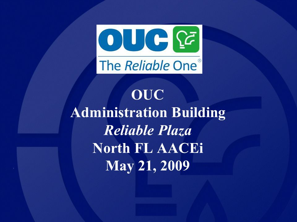 OUC Administration Building Reliable Plaza North FL AACEi May 21, 2009