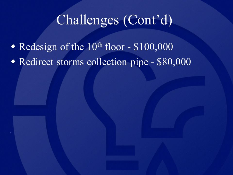 Redesign of the 10 th floor - $100,000 Redirect storms collection pipe - $80,000