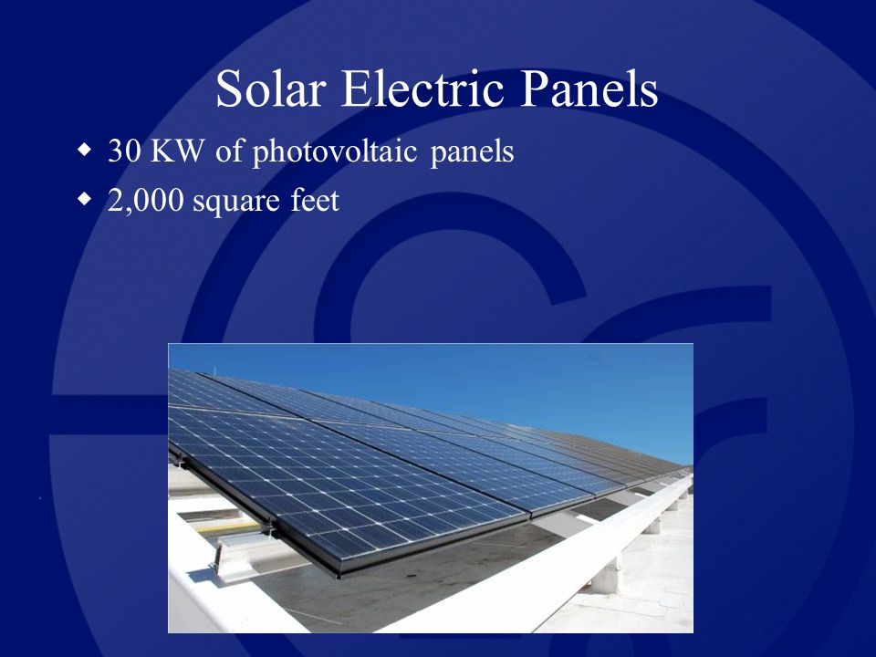 Solar Electric Panels 30 KW of photovoltaic panels 2,000 square feet