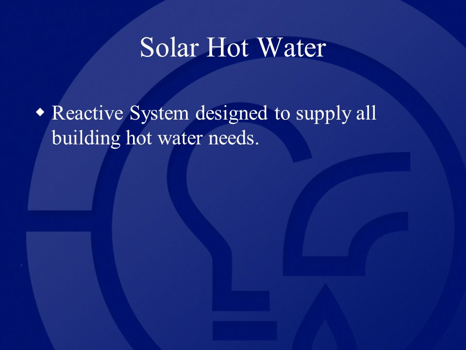 Solar Hot Water Reactive System designed to supply all building hot water needs.
