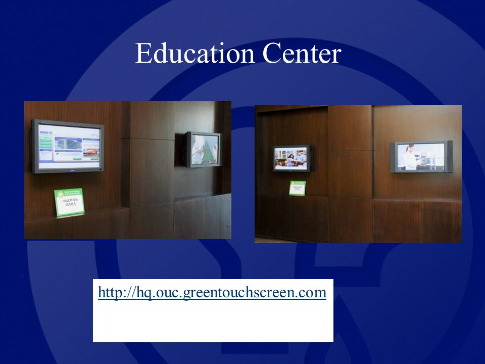 Education Center http://hq.ouc.greentouchscreen.com