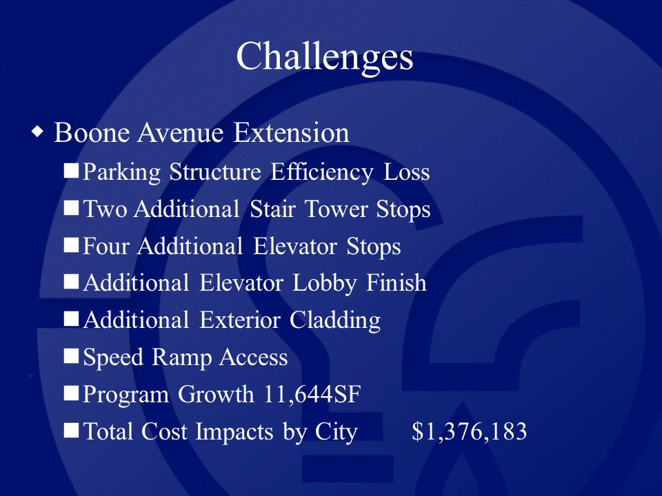 Challenges Boone Avenue Extension Parking Structure Efficiency Loss Two Additional Stair Tower Stops Four Additional Elevator Stops Additional Elevato