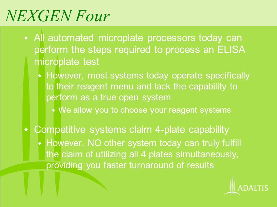 NEXGEN Four Gives You Effective laboratory integration High volume throughput of results Reliability User choice of operation Simple user interface Comprehensive data reduction Future laboratory requirements