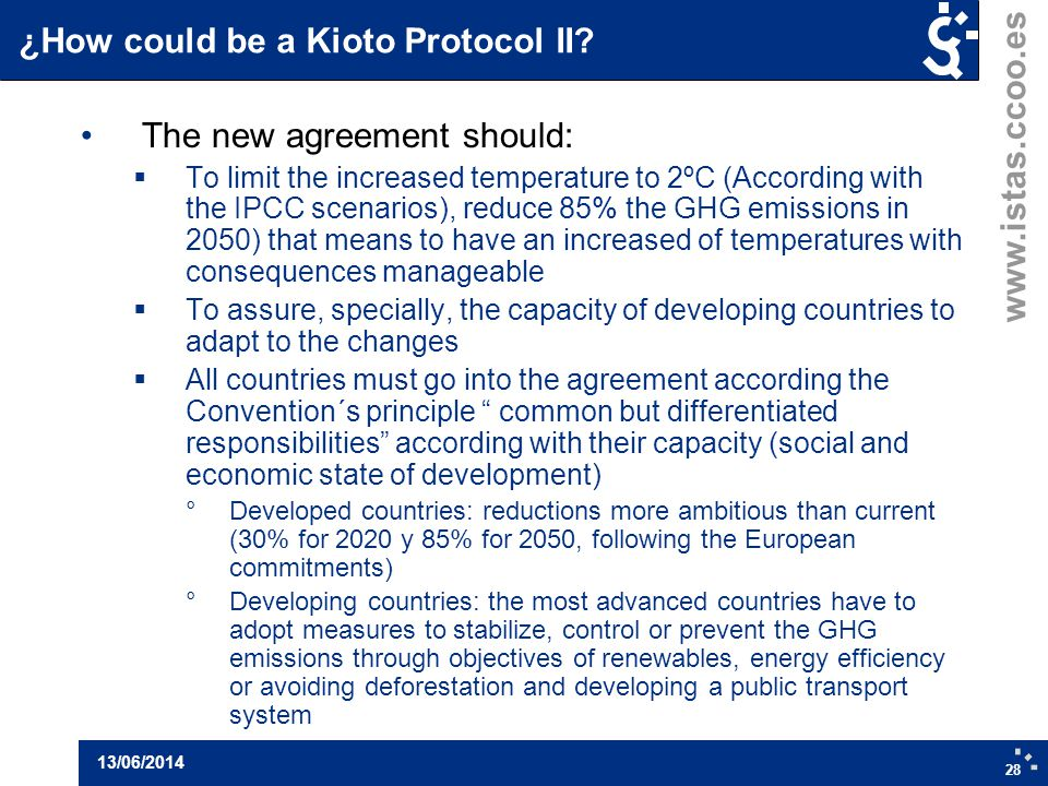 www.istas.ccoo.es 28 13/06/2014 ¿How could be a Kioto Protocol II? The new agreement should: To limit the increased temperature to 2ºC (According with