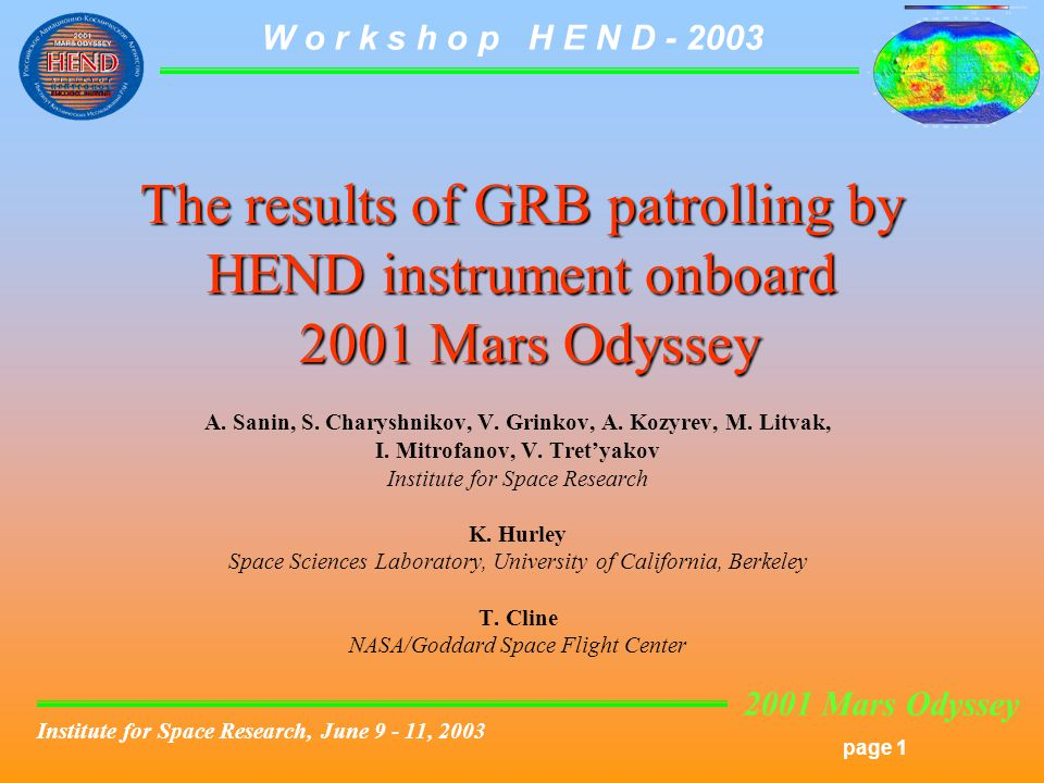 2001 Mars Odyssey page 1 W o r k s h o p H E N D - 2003 Institute for Space Research, June 9 - 11, 2003 The results of GRB patrolling by HEND instrument onboard 2001 Mars Odyssey A.