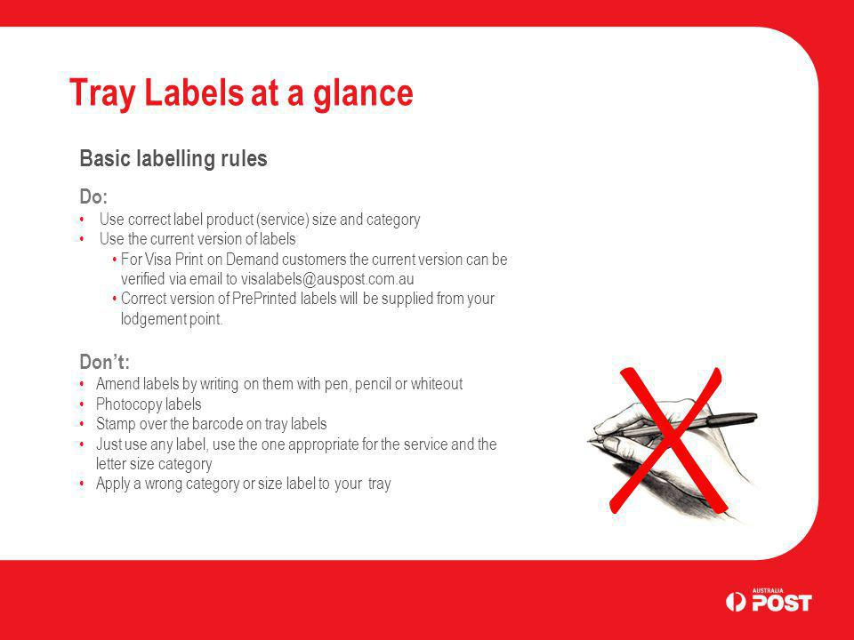 Tray Labels at a glance More information More detailed information is available in the Tray Label Fact Sheet, the Mail Label Specifications booklet and at the Australia Post website (auspost.com.au).