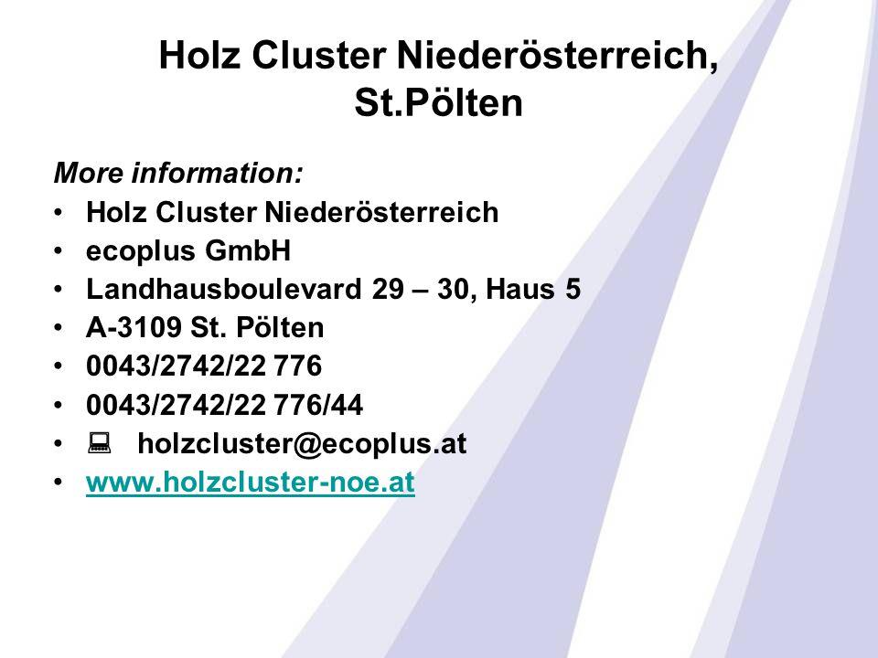 Holz Cluster Niederösterreich, St.Pölten More information: Holz Cluster Niederösterreich ecoplus GmbH Landhausboulevard 29 – 30, Haus 5 A-3109 St.