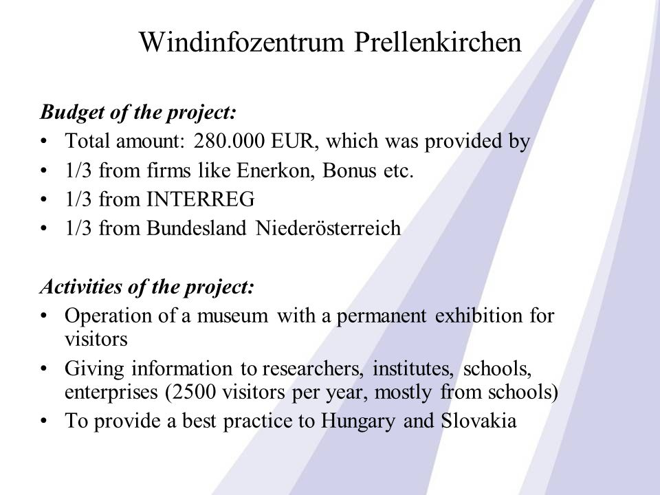 Windinfozentrum Prellenkirchen Budget of the project: Total amount: EUR, which was provided by 1/3 from firms like Enerkon, Bonus etc.