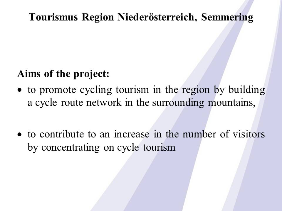 Tourismus Region Niederösterreich, Semmering Aims of the project: to promote cycling tourism in the region by building a cycle route network in the surrounding mountains, to contribute to an increase in the number of visitors by concentrating on cycle tourism