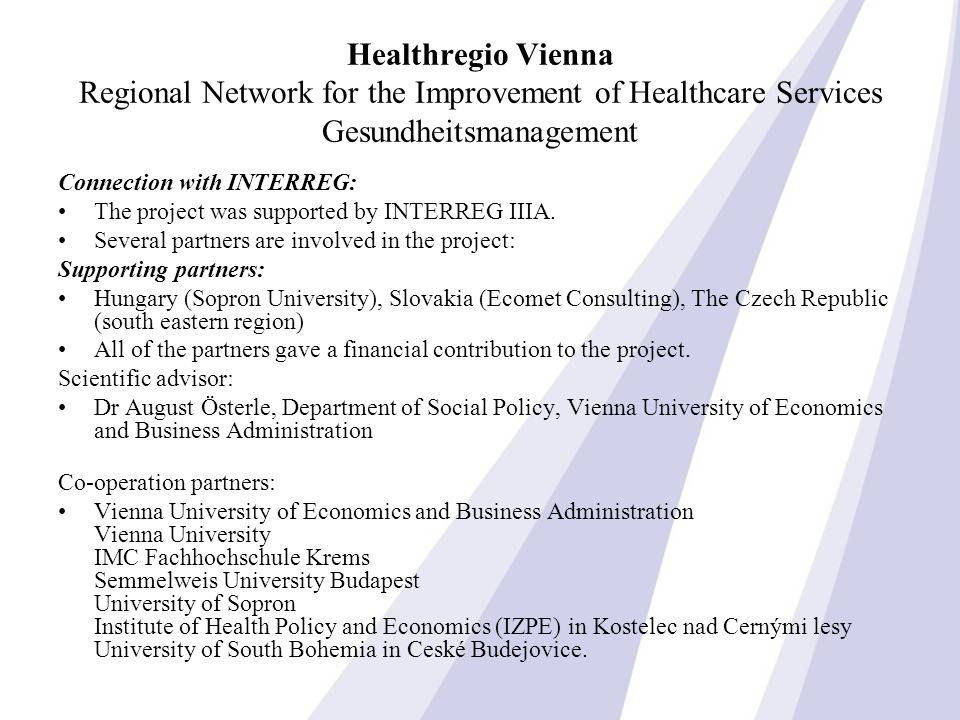 Healthregio Vienna Regional Network for the Improvement of Healthcare Services Gesundheitsmanagement Connection with INTERREG: The project was supported by INTERREG IIIA.