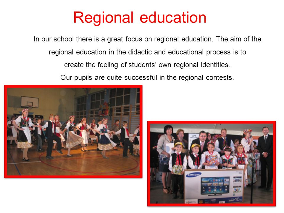 Regional education In our school there is a great focus on regional education. The aim of the regional education in the didactic and educational proce