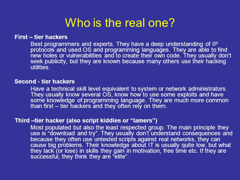 Who is the real one. First – tier hackers Best programmers and experts.