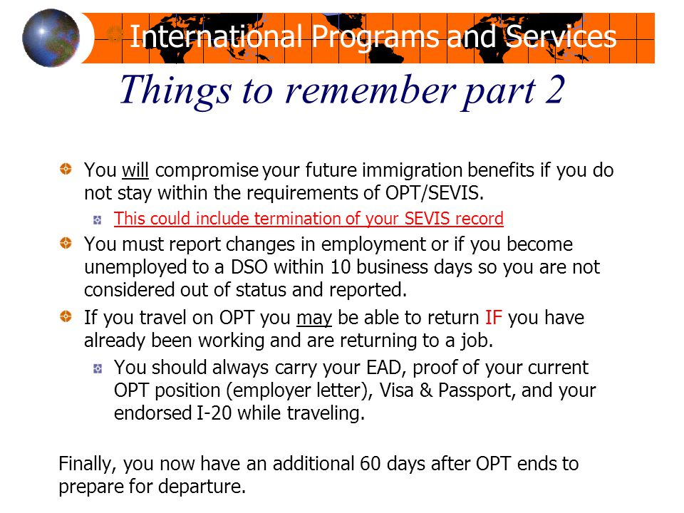 International Programs and Services Things to remember part 2 You will compromise your future immigration benefits if you do not stay within the requi