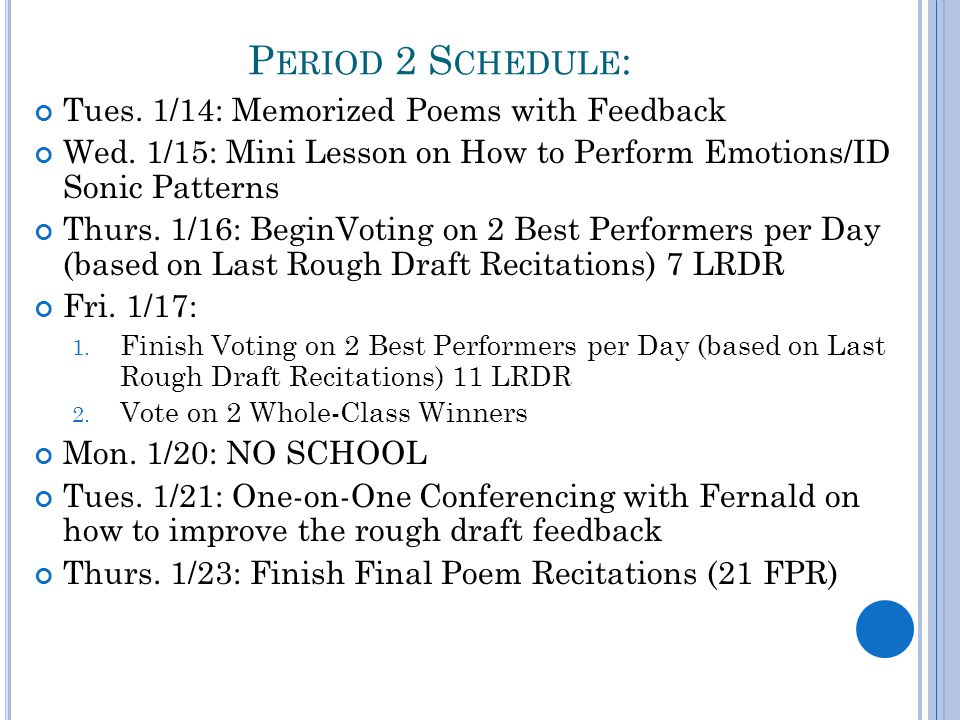 P ERIOD 2 S CHEDULE : Tues. 1/14: Memorized Poems with Feedback Wed. 1/15: Mini Lesson on How to Perform Emotions/ID Sonic Patterns Thurs. 1/16: Begin