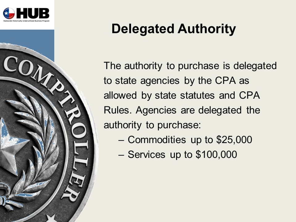 Delegated Authority The authority to purchase is delegated to state agencies by the CPA as allowed by state statutes and CPA Rules.