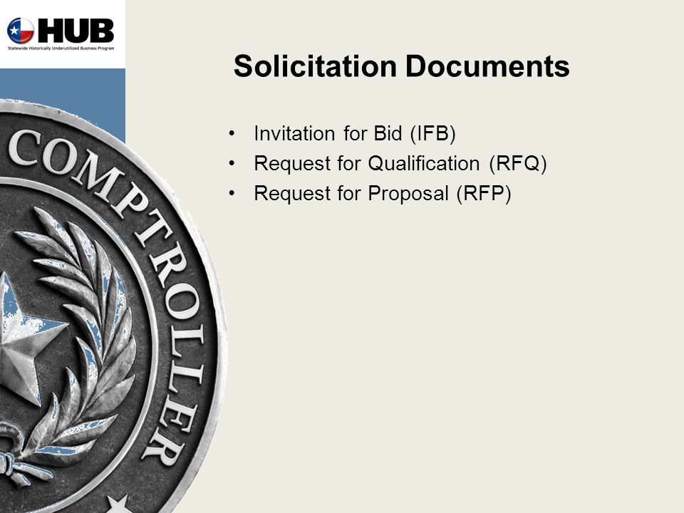 Solicitation Documents Invitation for Bid (IFB) Request for Qualification (RFQ) Request for Proposal (RFP)